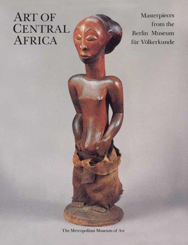 The Art of Central Africa: Masterpieces from the Berlin Museum für Völkerkunde: Koloss, ...