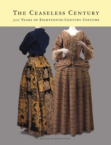 9780300201444: The Ceaseless Century: Three Hundred Years of Eighteenth-Century Costume