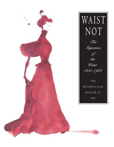 Waist Not: The Migration of the Waist, 1800-1960 (Paperback): Richard Martin, Harold Koda