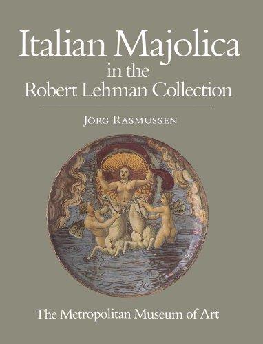 The Robert Lehman Collection: Vol. 10, Italian Majolica: Rasmussen, Jorg