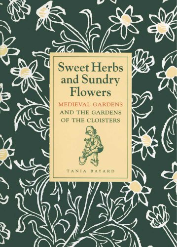 9780300203400: Sweet Herbs and Sundry Flowers: Medieval Gardens and the Gardens of the Cloisters