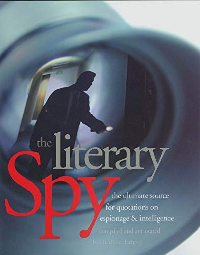 9780300203882: The Literary Spy: The Ultimate Source For Quotations On Espionage & Intelligence