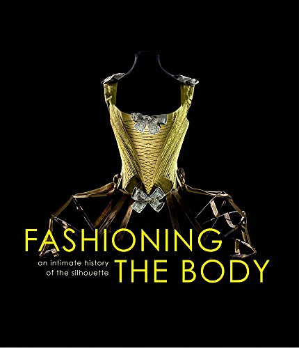 9780300204278: Fashioning the Body: An Intimate History of the Silhouette