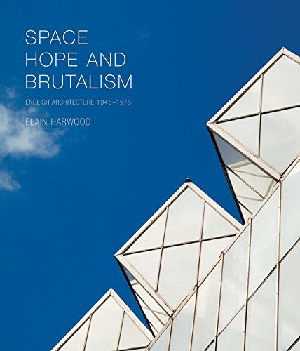 9780300204469: Space, Hope, and Brutalism: English Architecture, 1945–1975 (Paul Mellon Centre for Studies in British Art)