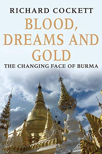 9780300204513: Blood, Dreams and Gold: The Changing Face of Burma