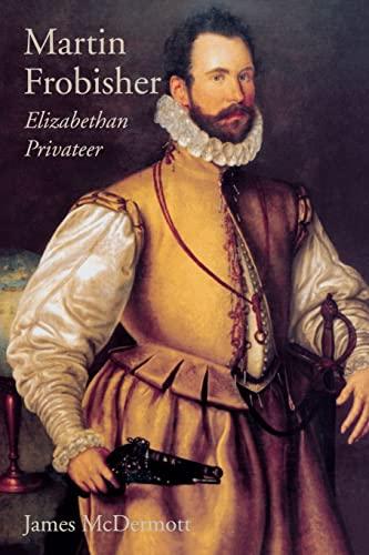 9780300204766: Martin Frobisher: Elizabethan Privateer