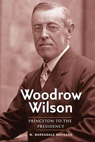 9780300204889: Woodrow Wilson: Princeton to the Presidency