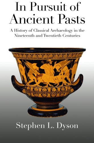 9780300204995: In Pursuit of Ancient Pasts: A History Of Classical Archaeology In The Nineteenth And Twentieth Centuries