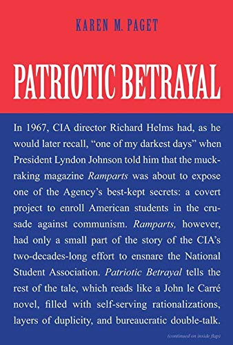 9780300205084: Patriotic Betrayal: The Inside Story of the CIA's Secret Campaign to Enroll American Students in the Crusade Against Communism