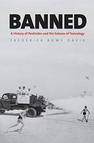 9780300205176: Banned: A History of Pesticides and the Science of Toxicology