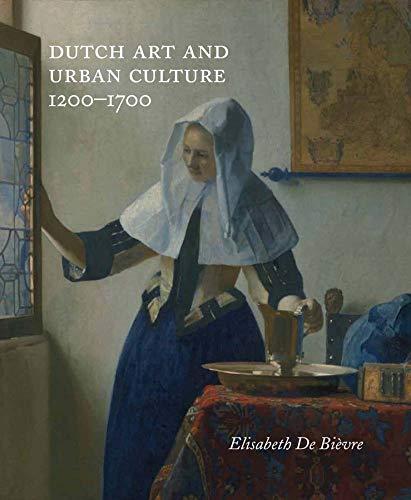 9780300205626: Dutch Art and Urban Cultures 1200-1700