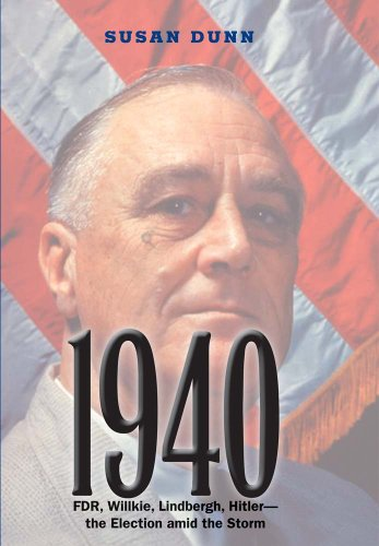 9780300205749: 1940: FDR, Willkie, Lindbergh, Hitler--The Election Amid the Storm