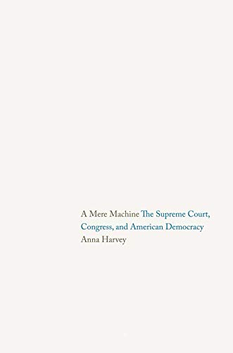 A Mere Machine: The Supreme Court, Congress, and American Democracy: Harvey, Anna