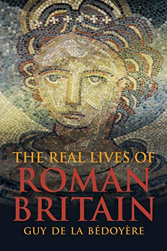 9780300207194: The Real Lives of Roman Britain