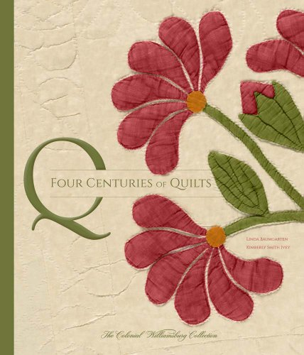 9780300207361: Four Centuries of Quilts: The Colonial Williamsburg Collection (Colonial Williamsburg Foundation)