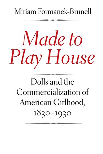 9780300207583: Made to Play House: Dolls and the Commercialization of American Girlhood, 1830-1930