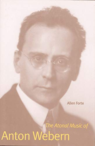 9780300207590: The Atonal Music of Anton Webern (Composers of the Twentieth Century Series)