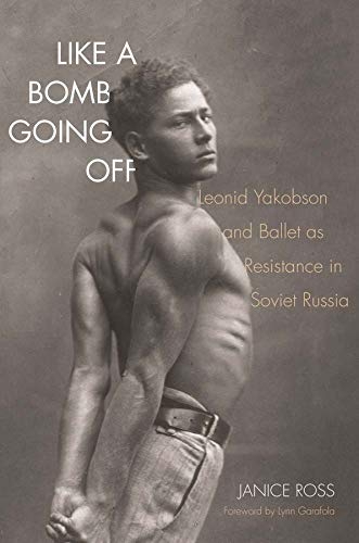 9780300207637: Like a Bomb Going Off - Leonid Yakobson and Ballet as Resistance in Soviet Russia