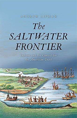 9780300207668: The Saltwater Frontier: Indians and the Contest for the American Coast (New Directions in Narrative History)