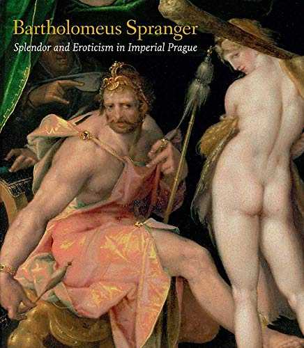 9780300208061: Bartholomeus Spranger - Splendor and Eroticism in Imperial Prague