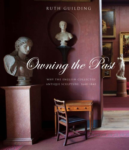 Owning the Past: Why the English Collected Antique Sculpture, 1640-1840 (Hardback): Ruth Guilding