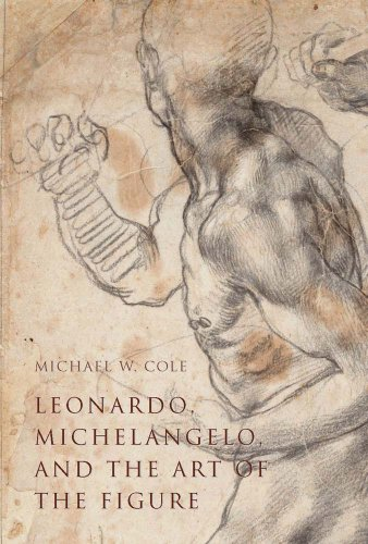 Leonardo, Michelangelo, and the Art of the Figure: Cole, Michael W.