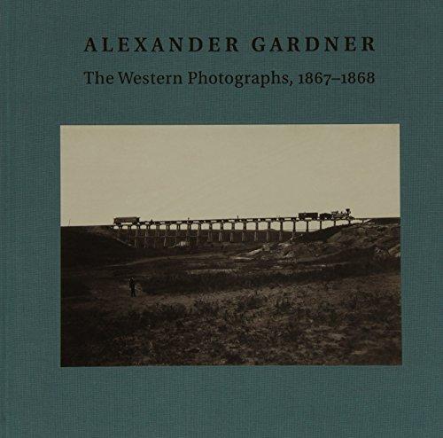 9780300208245: Alexander Gardner: The Western Photographs, 1867–1868 (Nelson-Atkins Museum of Art)