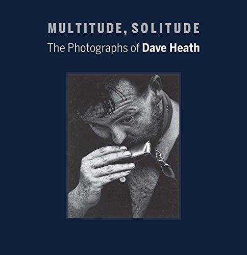 Multitude, Solitude: The Photographs of Dave Heath: Keith F. Davis