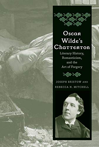 Oscar Wilde's Chatterton: Literary History, Romanticism, and the Art of Forgery: Bristow, ...