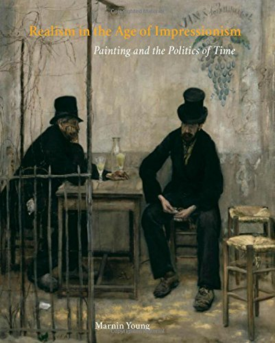 Realism in the Age of Impressionism: Painting and the Politics of Time (Hardback): Marnin Young