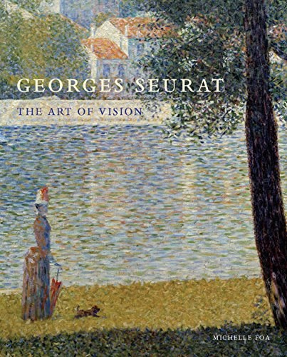 Georges Seurat: The Art of Vision: Foa, Michelle