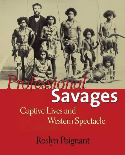 9780300208474: Professional Savages: Captive Lives and Western Spectacle