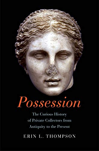 9780300208528: Possession: The Curious History of Private Collectors from Antiquity to the Present