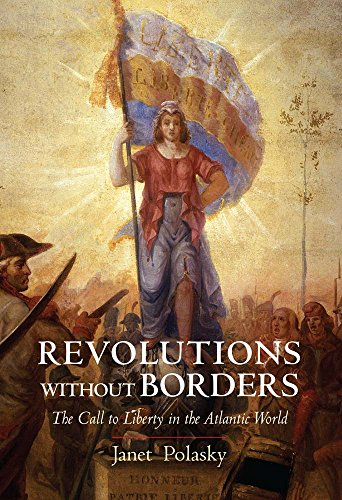 Revolutions without Borders: The Call to Liberty in the Atlantic World: Polasky, Janet
