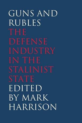 Guns and Rubles: The Defense Industry in the Stalinist State: Mark Harrison
