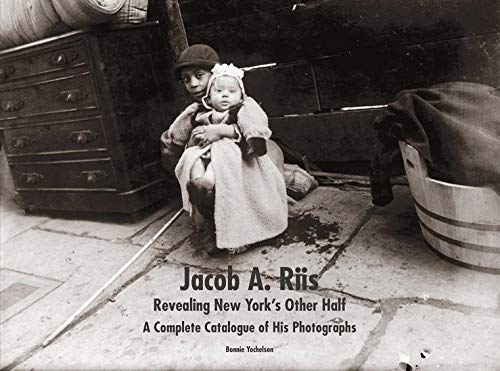 9780300209167: Jacob A. Riis: Revealing New York's Other Half; a Complete Catalogue of His Photographs