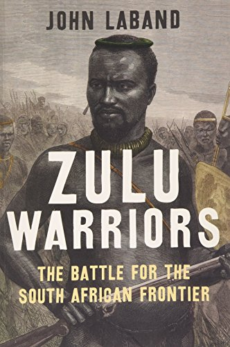 9780300209198: Zulu Warriors: The Battle for the South African Frontier