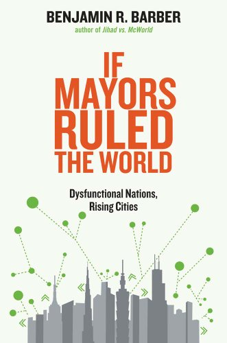 9780300209327: If Mayors Ruled the World: Dysfunctional Nations, Rising Cities