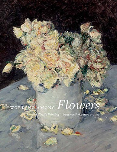 9780300209501: Working Among Flowers: Floral Still-Life Painting in Nineteenth-Century France