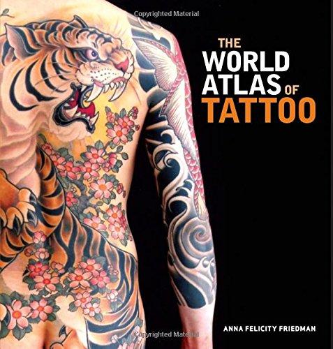 The World Atlas of Tattoo (Hardcover): Anna Felicity Friedman