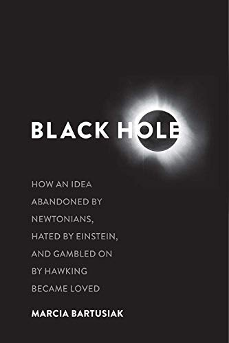 9780300210859: Black Hole - How an Idea Abandoned by Newtonians, Hated by Einstein, and Gambled on by Hawking Became Loved