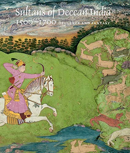 9780300211108: Sultans of Deccan India 1500-1700: Opulence and Fantasy