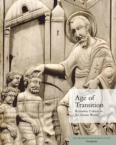 9780300211115: Age of Transition: Byzantine Culture in the Islamic World