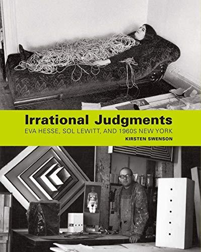 Irrational Judgments: Eva Hesse, Sol LeWitt, and: Swenson, Kirsten