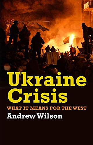 9780300211597: Ukraine Crisis: What It Means for the West