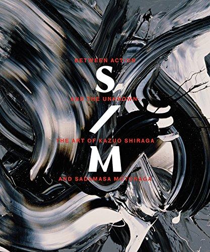 9780300211696: Between Action and the Unknown: The Art of Kazuo Shiraga and Sadamasa Motonaga