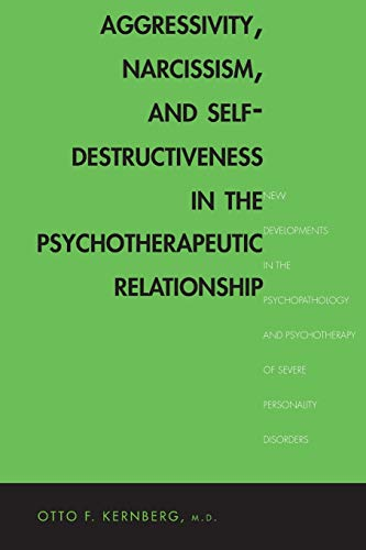 9780300211993: Aggressivity, Narcissism, and Self-Destructiveness in the Psychotherapeutic Relationship: New Developments in the Psychopathology and Psychotherapy of Severe Personality Disorders