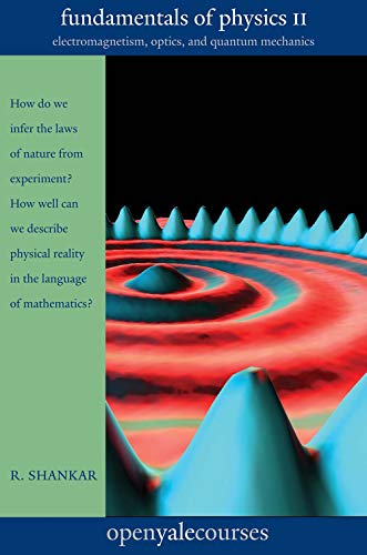 9780300212365: Fundamentals of Physics II: Electromagnetism, Optics, and Quantum Mechanics (The Open Yale Courses Series)