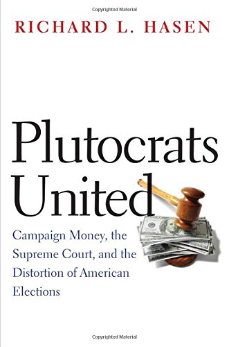9780300212457: Plutocrats United: Campaign Money, the Supreme Court, and the Distortion of American Elections