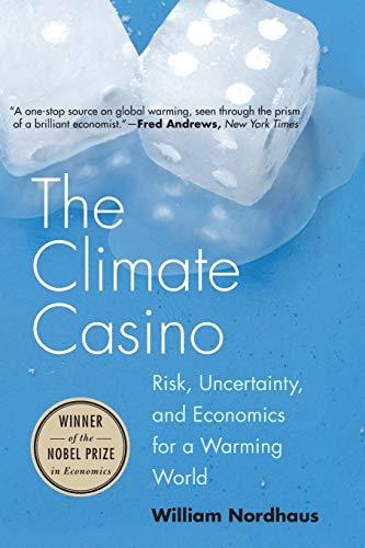 The Climate Casino: Risk, Uncertainty, and Economics for a Warming World: Nordhaus, William D.